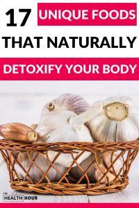 17 Amazing Foods That Naturally Detoxify Your Body Immediately